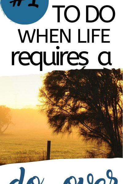 #1 Thing to do when life requires a do-over