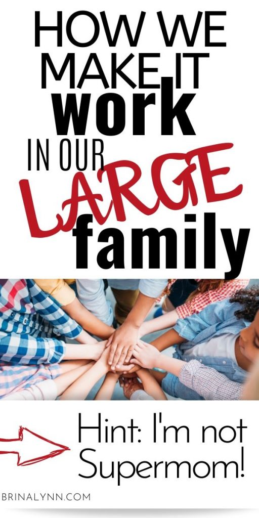 How we Make it work in our large family   hint: I'm not supermom!