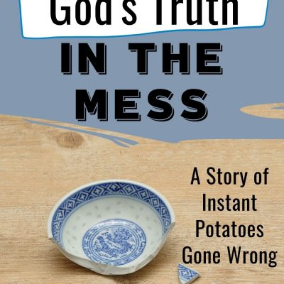 Claiming God's Truth in the Mess