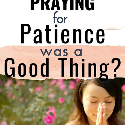 Should I Pray for Patience or is That Setting Me Up for Failure?