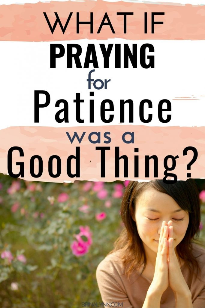 What if praying for patience was a good thing?