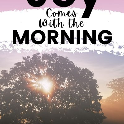 Joy Comes With the Morning