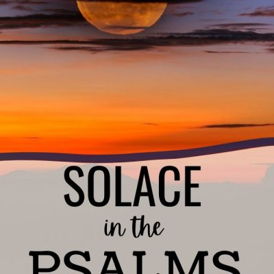Solace in the Psalms | A Place of Peace