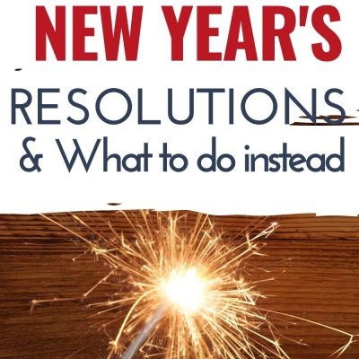 Ditch the New Year's Resolutions & What to Do Instead