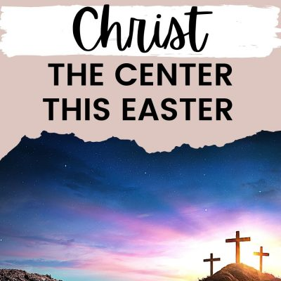 Easter Reflections & How to be Sure to Keep Christ the Center