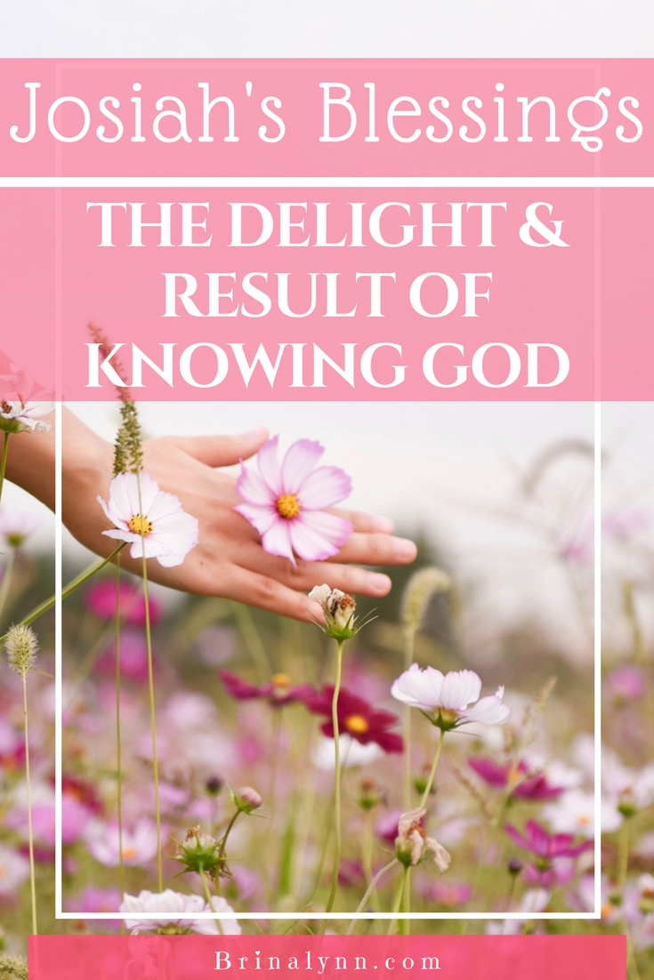 Josiah's Blessings ~ The Delight and Reward of Knowing God