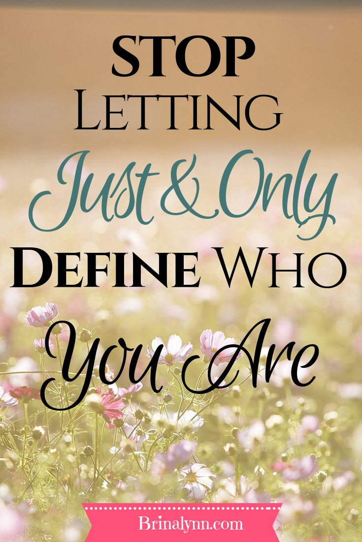 Stop Letting Just & Only Define Who You Are