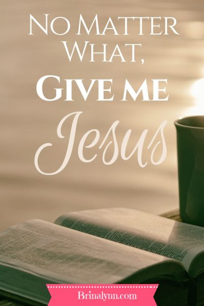 No Matter What, Give me Jesus