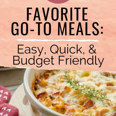 6 Favorite Go-To Meals | Quick, Easy, Budget Friendly