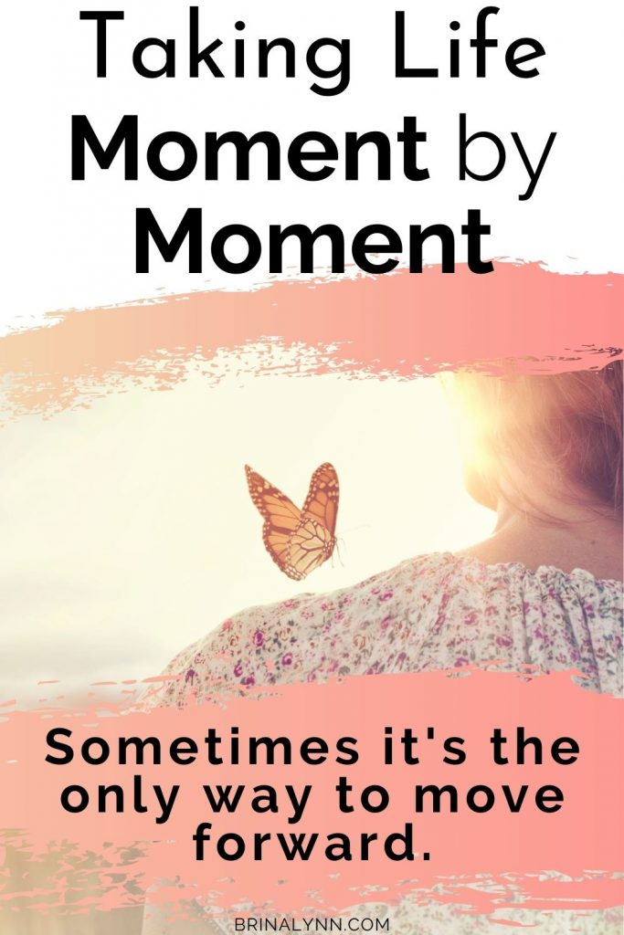 Taking Life Moment by Moment