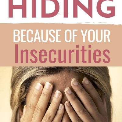 Stop Hiding Because of Your Insecurities