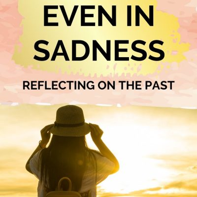 Reflecting on the Past | Learning to be Thankful Even in Sadness