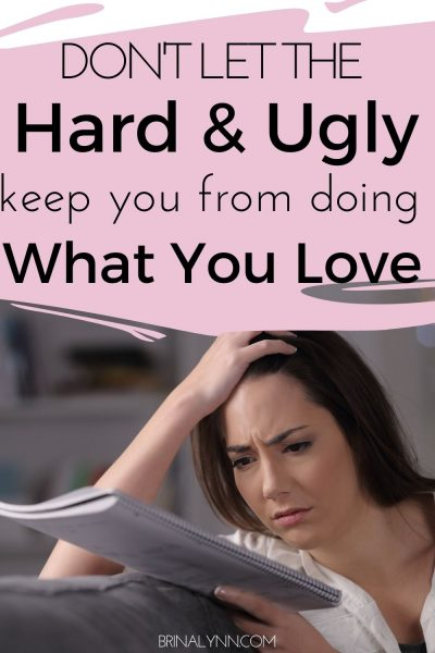 Don't Let the Ugly Keep You From Doing What you Love