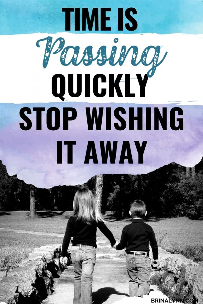 Time is Passing Quickly--Stop Wishing It Away