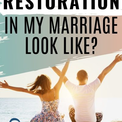What Does Restoration in Your Marriage Look Like?