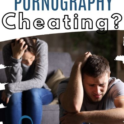 Is Pornography Cheating? | Why You Feel Like it Is